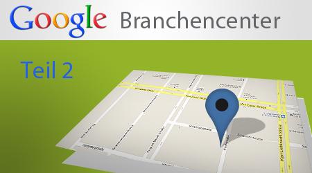Google Branchencenter Teil 2