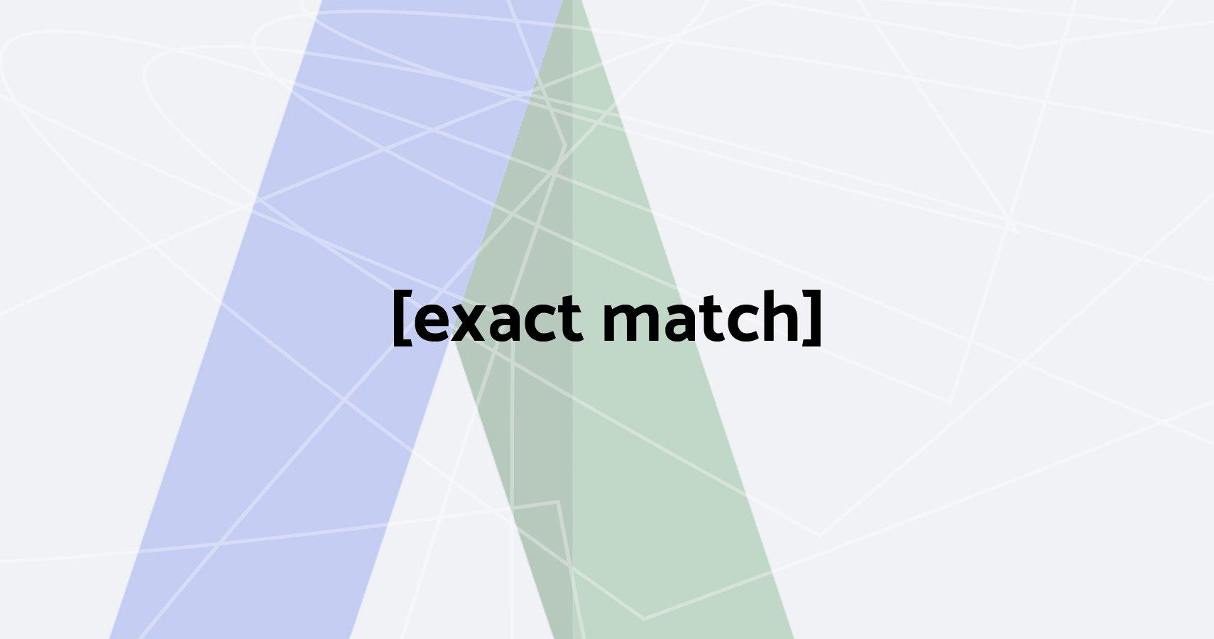 Exact Match: Aufweichung der Keyword-Option in AdWords und Bing Ads