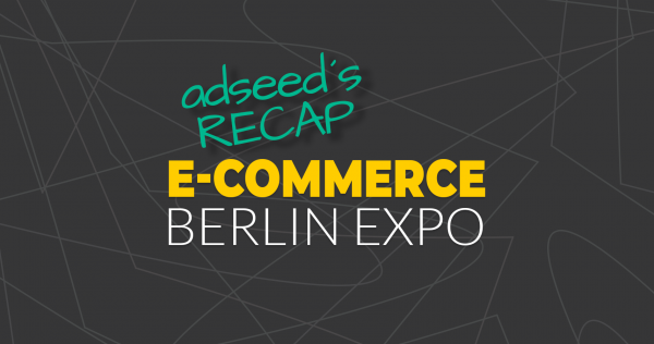adseed - Ecommerce Berlin Expo 2019 Recap
